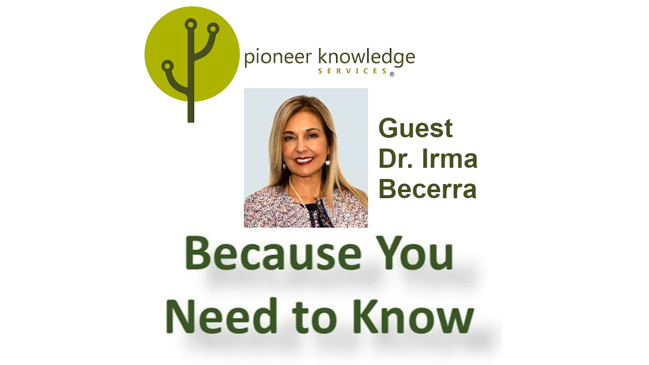 Because You Need to Know - Dr. Irma Becerra