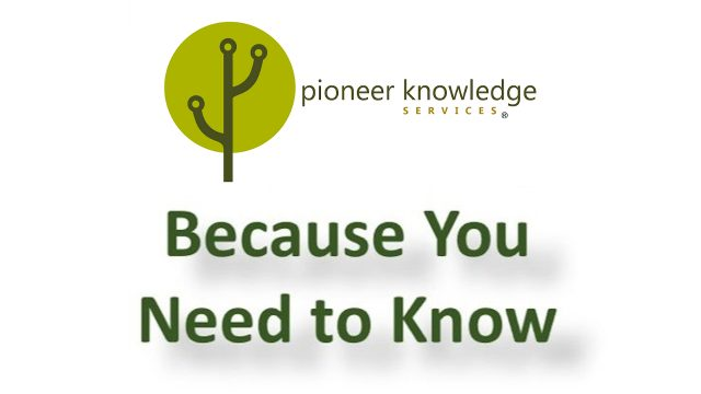 Because You Need to Know - Pioneer Knowledge Services