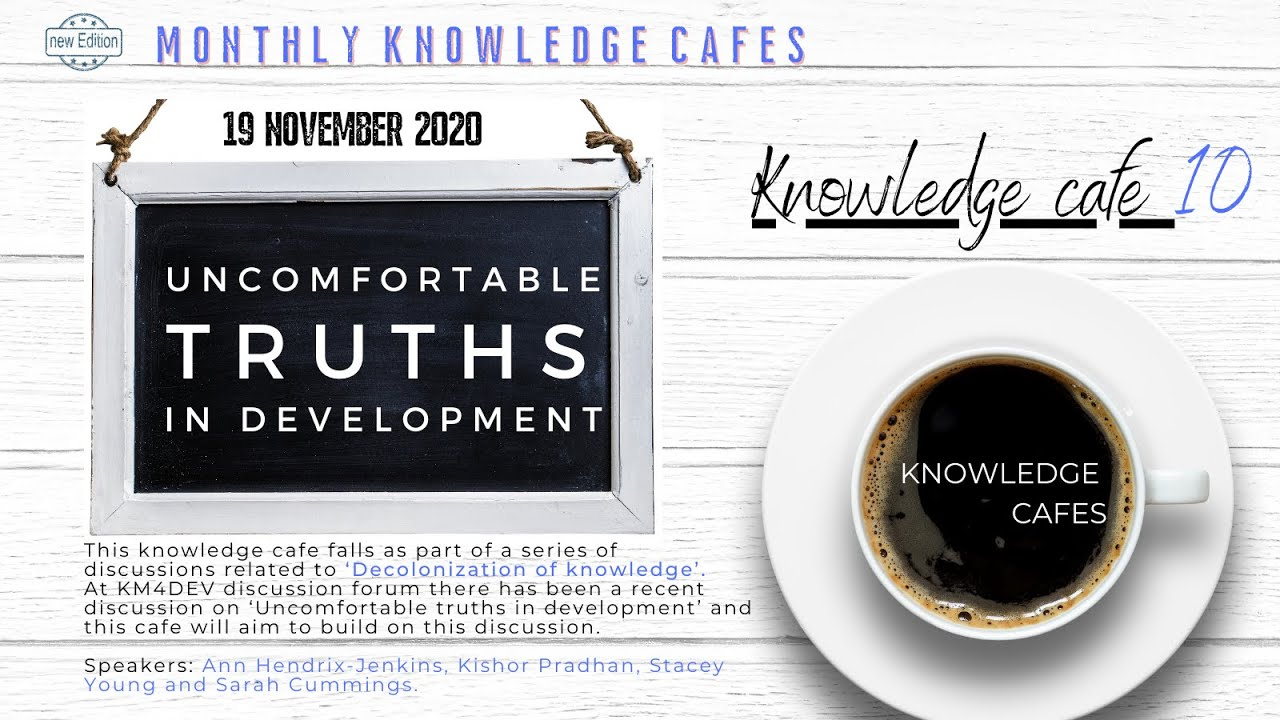 KM4Dev Knowledge Cafe: Uncomfortable Truths In Development