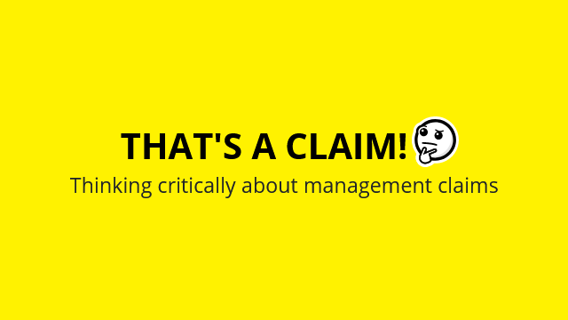 That's a claim! Thinking critically about management claims